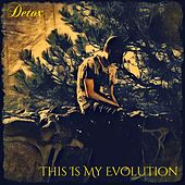 This Is My Evolution by Detox