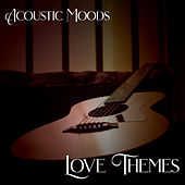 Acoustic Moods - Love Themes by Acoustic Moods Ensemble