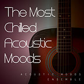 The Most Chilled Acoustic Moods by Acoustic Moods Ensemble