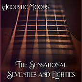 Acoustic Moods - The Sensational Seventies and Eighties by Acoustic Moods Ensemble