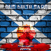 Gus Bhith Saor by Scottish Force