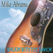 Walking with the Savior by Mike Abrams