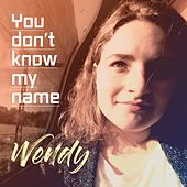 You Don't Know My Name by Wendy