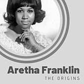 The Origins of Aretha Franklin by Aretha Franklin
