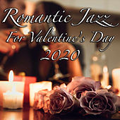 Romantic Jazz For Valentine's Day 2020 by Various Artists