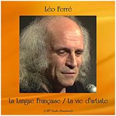 La Langue Française / La vie d'artiste (All Tracks Remastered) de Leo Ferre