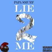 Lie 2 Me by Papa Smurf