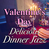 Valentine's Day Delicious Dinner Jazz di Various Artists