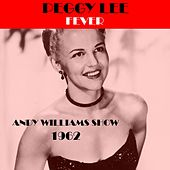Fever (Andy Williams Show 1962) by Peggy Lee