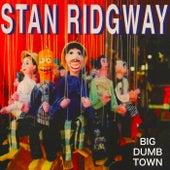 Big Dumb Town von Stan Ridgway