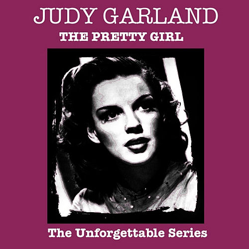 The Pretty Girl - The Unforgettable Series by Judy Garland