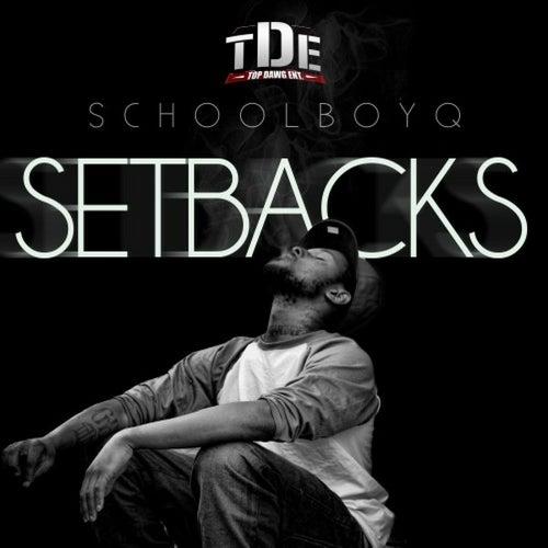Setbacks by Schoolboy Q
