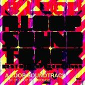 A Loop Soundtrack - The Best of Loop de Various Artists