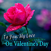 To You My Love On Valentine's Day von Various Artists