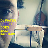 DJ Water Ripples Does Jazz Jaguars de Jazz Jaguars