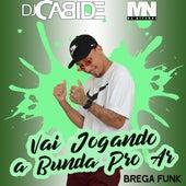 Vai Jogando a Bunda pro Ar (Brega Funk) de DJ Cabide