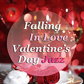 Falling In Love Valentine's Day Jazz di Various Artists