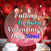 Falling In Love Valentine's Day Soul by Various Artists