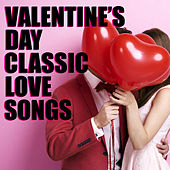 Valentine's Day Classic Love Songs by Various Artists