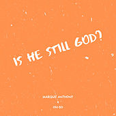 IS HE STILL GOD? de Marqus Anthony