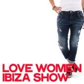 Love Women Ibiza Show (Best Music House Ibiza) de Various Artists
