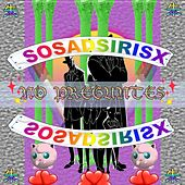 No Preguntes by Sosadsirisx