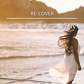 Go Your Own Way by Recover