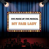 The Music of the Musical 'My Fair Lady' de Frederic Loewe Alan Jay Lerner