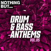 Nothing But... Drum & Bass Anthems, Vol. 05 di Various Artists