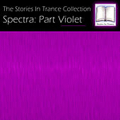 The Stories In Trance Collection: Spectra, Pt. Violet di Various Artists
