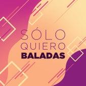 Sólo Quiero Baladas de Various Artists