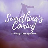 Something's Coming de A Sharp Arrangement
