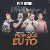Pior Que Eu Tô (Ao Vivo Em Goiânia / 2019) von PH e Michel