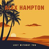 Lost Without You by Alex Hampton