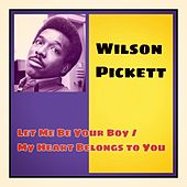 Let Me Be Your Boy / My Heart Belongs to You by Wilson Pickett