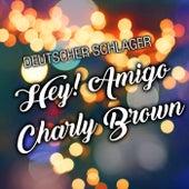 Hey! Amigo Charly Brown von Deutscher Schlager