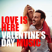 Love Is Here Valentine's Day Music de Various Artists