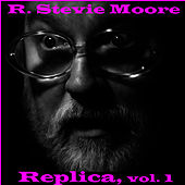 Replica, Vol. 1 by R Stevie Moore