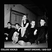 Sweet Dreams / Bad Guy di Collide Vocals