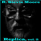 Replica, Vol. 2 by R Stevie Moore
