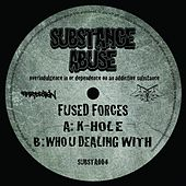 K-Hole/Who U Dealing With by Fused Forces