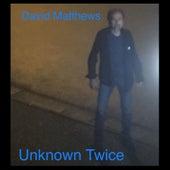 Unknown Twice de David Matthews