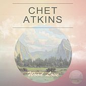 Wood Love by Chet Atkins