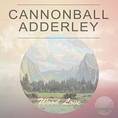 Wood Love by Cannonball Adderley