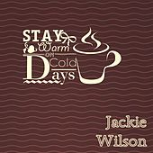 Stay Warm On Cold Days by Jackie Wilson