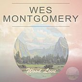 Wood Love by Wes Montgomery