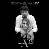 Gonna Be You (RUSLAN Remix) by American Young