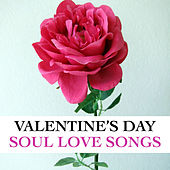 Valentine's Day Soul Love Songs by Various Artists
