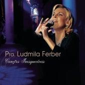 Canções Inesquecíveis de Ludmila Ferber