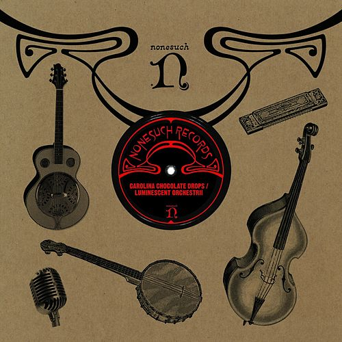 Carolina Chocolate Drops / Luminescent Orchestrii by Carolina Chocolate Drops